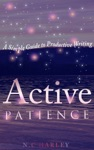 Active Patience A Simple Guide To Productive Writing