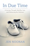 In Due Time A Journey Through Infertility Loss And Embracing The Unknown