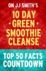 10-Day Green Smoothie Cleanse : Top 50 Facts Countdown