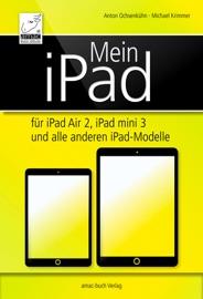 Mein iPad - für iPad Air 2, iPad mini 3 und alle anderen iPad-Modelle - Michael Krimmer & Anton Ochsenkühn
