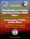 21st Century Peacekeeping And Stability Operations Institute PKSOI Papers - A Continuation Of Politics By Other Means The Politics Of A Peacekeeping Mission In Cambodia 1992-93