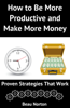 How to Be More Productive and Make More Money - Beau Norton