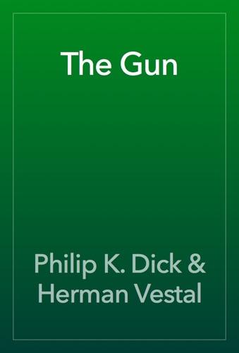 Philip K. Dick & Herman Vestal - The Gun