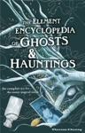 The Element Encyclopedia Of Ghosts And Hauntings