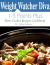 Weight Watcher Diva 1 Points Plus 5 Points Plus Slow Cooker Recipes Cookbook