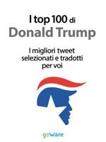 I top 100 di Donald Trump. I migliori tweet selezionati e tradotti per voi