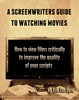 A Screenwriters Guide to Watching Movies