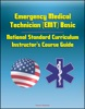 Emergency Medical Technician (EMT) Basic: National Standard Curriculum Instructor's Course Guide