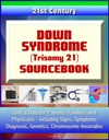 21st Century Down Syndrome Trisomy 21 Sourcebook Clinical Data For Patients Families And Physicians Including Signs Symptoms Diagnosis Genetics Chromosome Anomalies