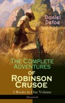 The Complete Adventures Of Robinson Crusoe  3 Books In One Volume Illustrated