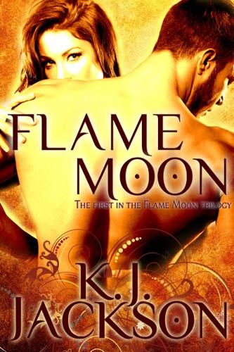 K.J. Jackson - Flame Moon (A Flame Moon Novel: Volume 1)