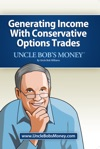 Uncle Bobs Money Generating Income With Conservative Options Trades