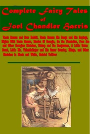 COMPLETE FAIRY TALES OF JOEL CHANDLER HARRIS (ILLUSTRATED)