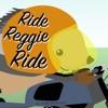 Ride Reggie Ride