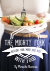 The Mighty Fork Healing Your Mind And Body With Food