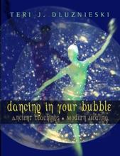 Dancing In Your Bubble: Ancient Teachings, Modern Healing
