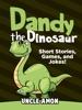 Dandy the Dinosaur: Short Stories, Games, and Jokes!