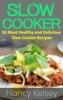 Slow Cooker Recipes: 50 Most Healthy and Delicious Slow Cooker Recipes