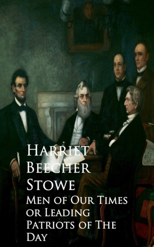 Harriet Beecher Stowe - Men of Our Times or Leading Patriots of The Day