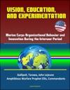 Vision Education And Experimentation Marine Corps Organizational Behavior And Innovation During The Interwar Period - Gallipoli Tarawa John Lejeune Amphibious Warfare Prophet Ellis Commandants
