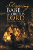 Shivering Babe, Glorious Lord