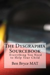The Dysgraphia Sourcebook Everything You Need To Help Your Child