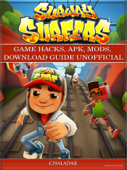 Subway Surfers Game Hacks, Apk, Mods, Download Guide Unofficial