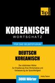 Wortschatz Deutsch-Koreanisch für das Selbststudium: 3000 Wörter
