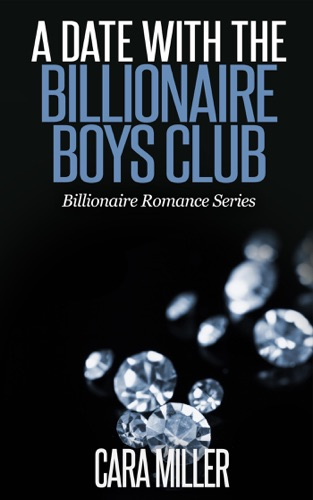 Cara Miller - A Date with the Billionaire Boys Club