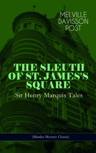 THE SLEUTH OF ST. JAMES'S SQUARE: Sir Henry Marquis Tales (Murder Mystery Classic)