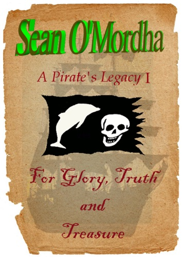 Sean Patrick O'Mordha - A Pirate's Legacy 1: For Glory, Truth and Treasure