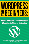Create Beautiful $500 Wordpress Websites in 3 Hours: No Coding