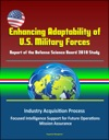 Enhancing Adaptability Of US Military Forces Report Of The Defense Science Board 2010 Study - Industry Acquisition Process Focused Intelligence Support For Future Operations Mission Assurance