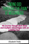 Finding God Through The Pain Of Miscarriage