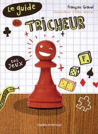 Le Guide du tricheur 1 - Les jeux - François Gravel