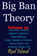 Big Ban Theory: Elementary Essence Applied To Selenium, Reba McEntire, United Statistics Of America, Doctor Detroit, And Sunflower Diaries 31th, Volume 34