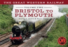 The Great Western Railway: Bristol to Plymouth: Volume 2