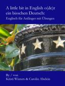 A little bit in English o(de)r ein bisschen Deutsch: Englisch für Anfänger mit Übungen