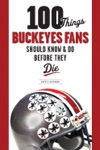 100 Things Buckeyes Fans Should Know  Do Before They Die