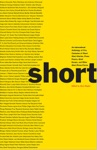 Short An International Anthology Of Five Centuries Of Short-Short Stories Prose Poems Brief Essays And Other Short Prose Forms