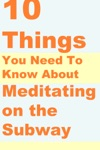 10 Things You Need To Know About Meditating On The Subway