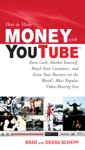 How To Make Money With YouTube Earn Cash Market Yourself Reach Your Customers And Grow Your Business On The Worlds Most Popular Video-Sharing Site
