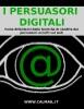 I persuasori digitali: come difendersi dalle tecniche di vendita dei persuasori occulti sul web.