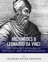Archimedes And Leonardo Da Vinci The Greatest Geniuses Of Antiquity And The Renaissance
