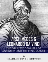 Archimedes And Leonardo Da Vinci: The Greatest Geniuses Of Antiquity And The Renaissance