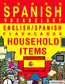 Learn Spanish Vocabulary: English/Spanish Flashcards - Household Items