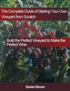 The Complete Guide Of Starting Your Own Vineyard From Scratch