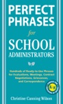 Perfect Phrases For School Administrators  Hundreds Of Ready-to-Use Phrases For Evaluations Meetings Contract Negotiations Grievances And Co