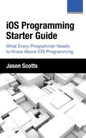 iOS Programming: Starter Guide: What Every Programmer Needs to Know About iOS Programming - Jason Scotts