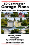50 Contractor Garage Plans Construction Blueprints: Sheds, Barns, Garages, Apartment Garages